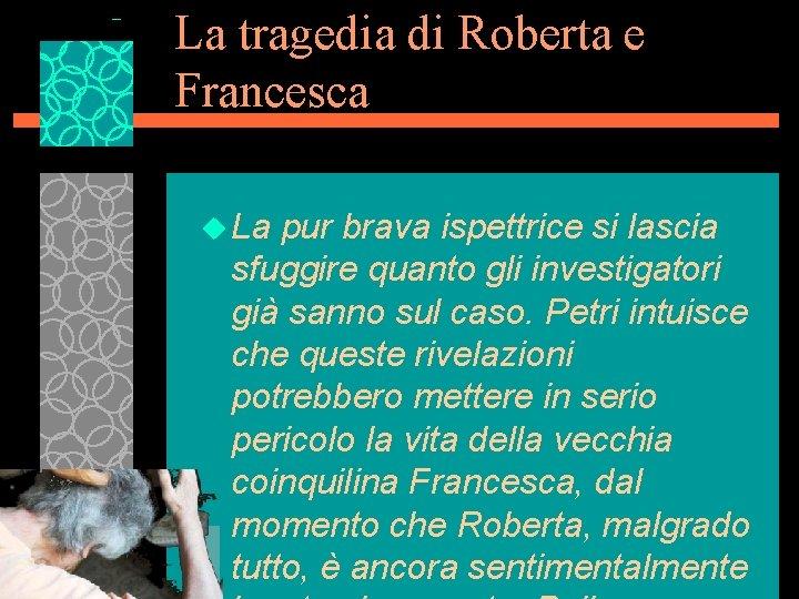 La tragedia di Roberta e Francesca u La pur brava ispettrice si lascia sfuggire