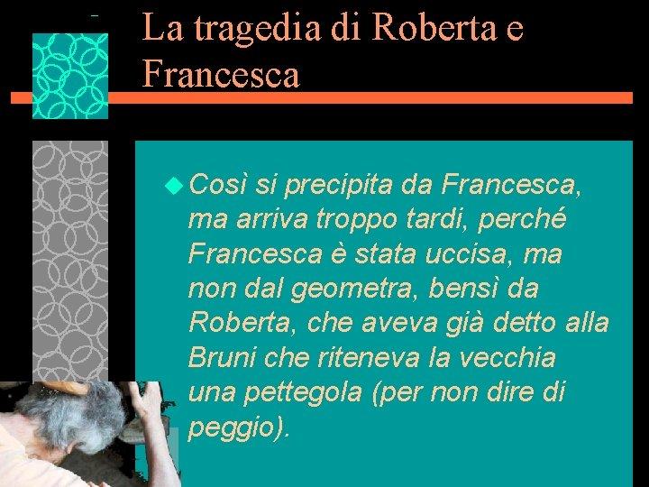 La tragedia di Roberta e Francesca u Così si precipita da Francesca, ma arriva