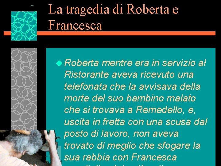 La tragedia di Roberta e Francesca u Roberta mentre era in servizio al Ristorante