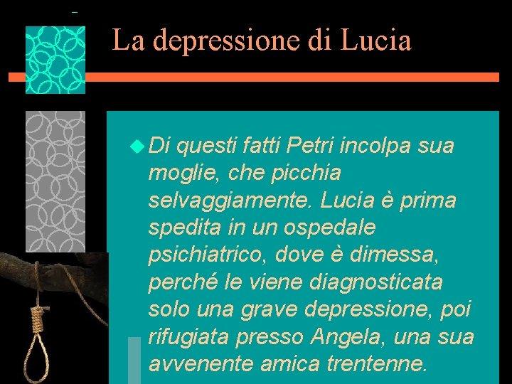 La depressione di Lucia u Di questi fatti Petri incolpa sua moglie, che picchia