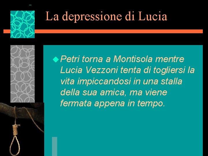 La depressione di Lucia u Petri torna a Montisola mentre Lucia Vezzoni tenta di