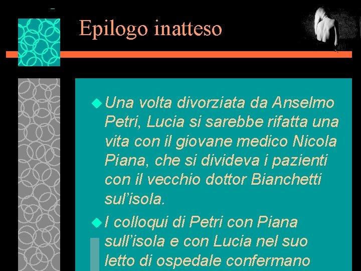 Epilogo inatteso u Una volta divorziata da Anselmo Petri, Lucia si sarebbe rifatta una