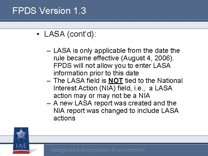 FPDS Version 1. 3 • LASA (cont'd): – LASA is only applicable from the