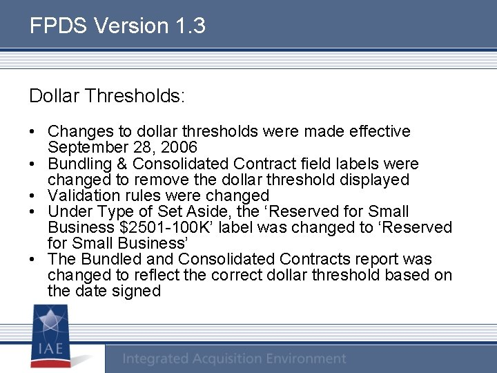 FPDS Version 1. 3 Dollar Thresholds: • Changes to dollar thresholds were made effective