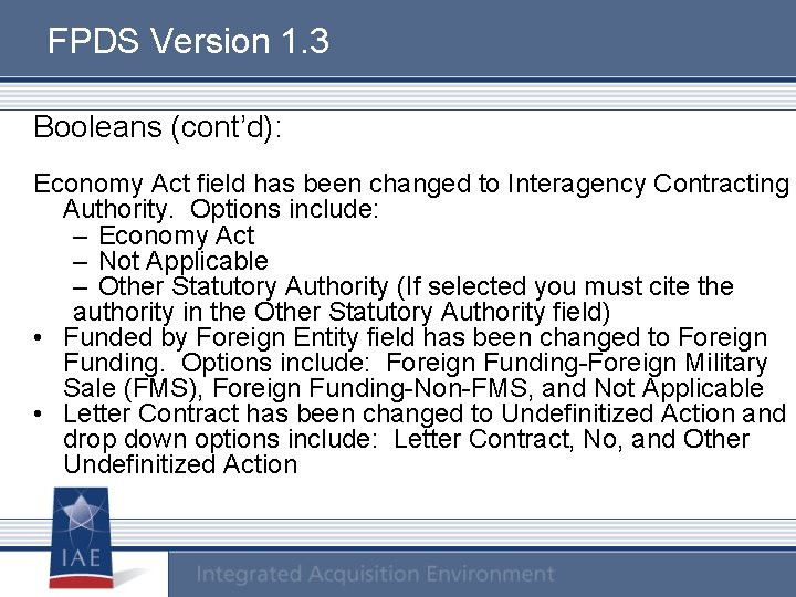 FPDS Version 1. 3 Booleans (cont'd): Economy Act field has been changed to Interagency