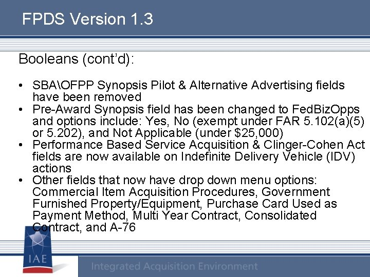 FPDS Version 1. 3 Booleans (cont'd): • SBAOFPP Synopsis Pilot & Alternative Advertising fields