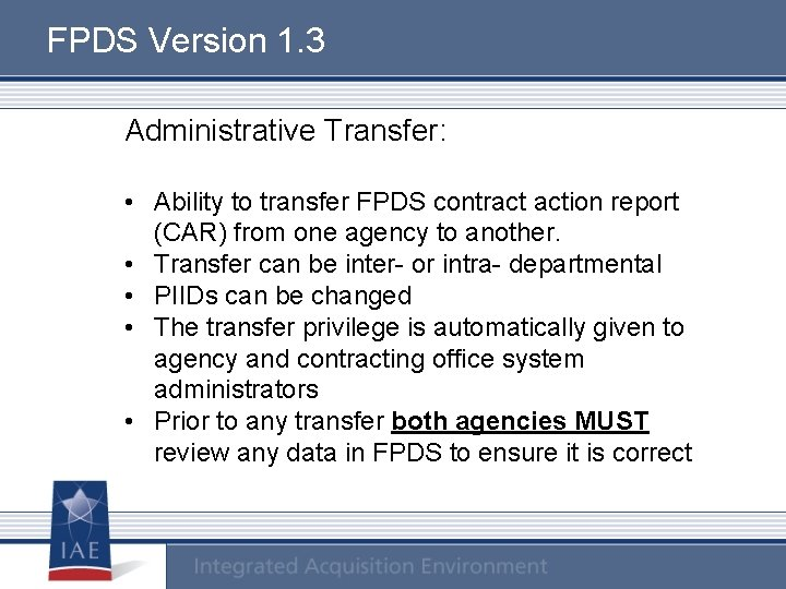 FPDS Version 1. 3 Administrative Transfer: • Ability to transfer FPDS contract action report