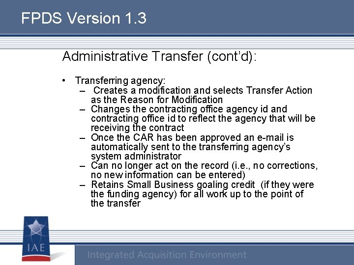 FPDS Version 1. 3 Administrative Transfer (cont'd): • Transferring agency: – Creates a modification