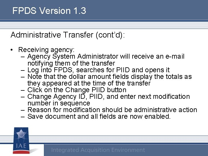 FPDS Version 1. 3 Administrative Transfer (cont'd): • Receiving agency: – Agency System Administrator