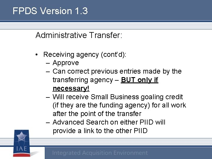 FPDS Version 1. 3 Administrative Transfer: • Receiving agency (cont'd): – Approve – Can