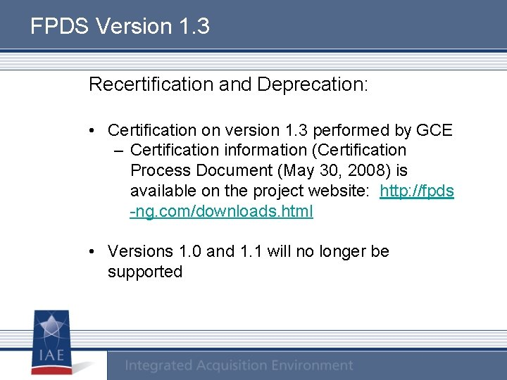 FPDS Version 1. 3 Recertification and Deprecation: • Certification on version 1. 3 performed