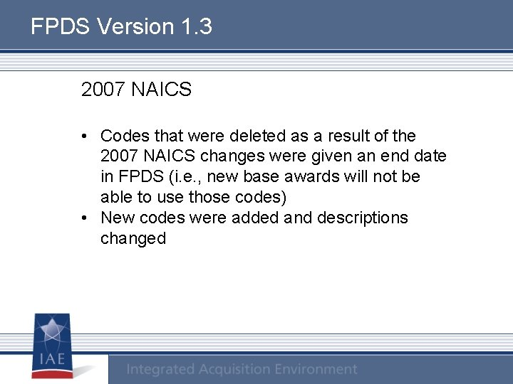 FPDS Version 1. 3 2007 NAICS • Codes that were deleted as a result