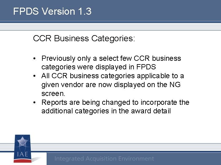 FPDS Version 1. 3 CCR Business Categories: • Previously only a select few CCR