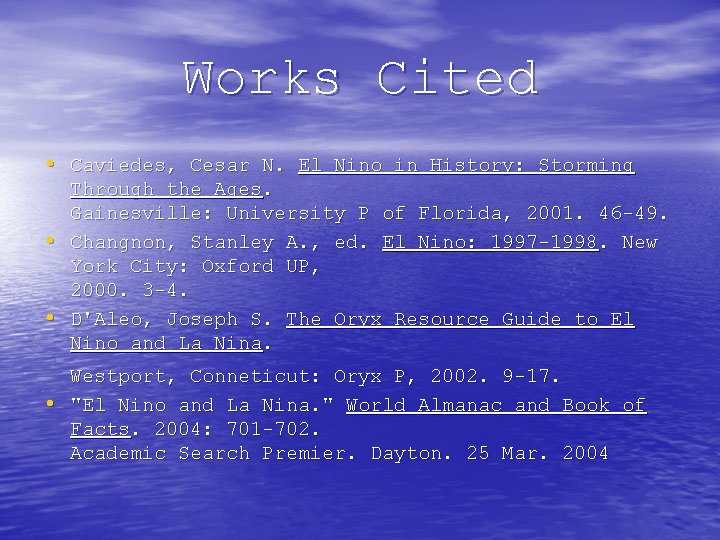 Works Cited • Caviedes, Cesar N. El Nino in History: Storming • • •