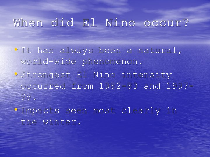When did El Nino occur? • It has always been a natural, world-wide phenomenon.