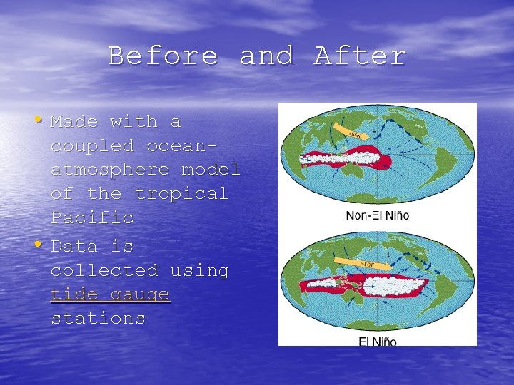 Before and After • Made with a coupled oceanatmosphere model of the tropical Pacific