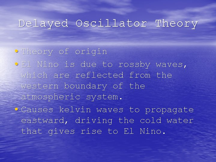 Delayed Oscillator Theory • Theory of origin • El Nino is due to rossby