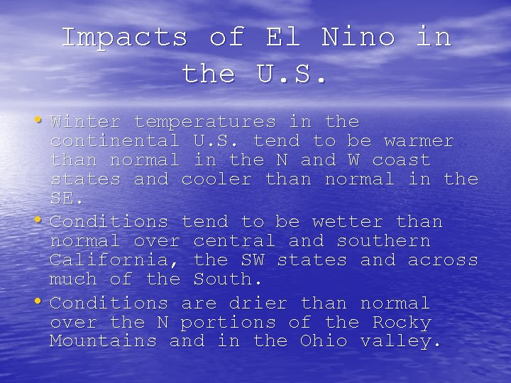 Impacts of El Nino in the U. S. • Winter temperatures in the continental