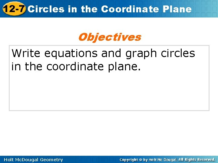 12 -7 Circles in the Coordinate Plane Objectives Write equations and graph circles in