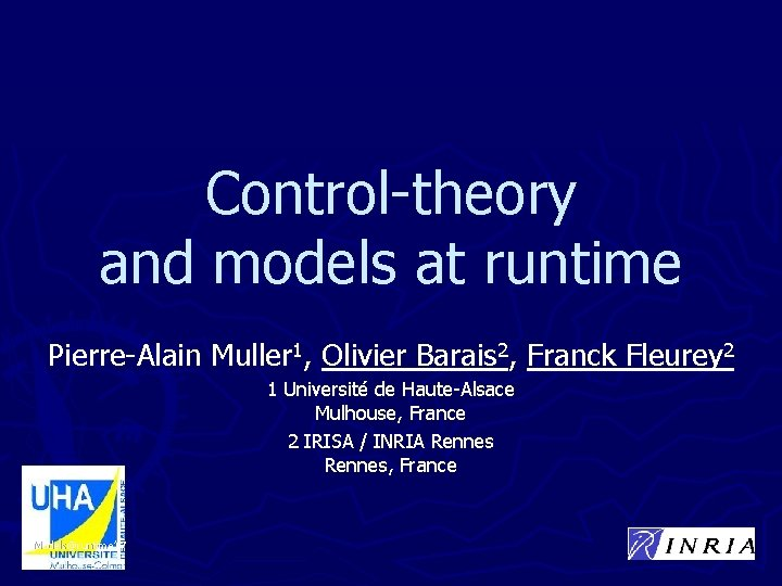 Control-theory and models at runtime Pierre-Alain Muller 1, Olivier Barais 2, Franck Fleurey 2