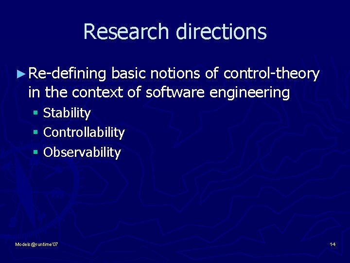 Research directions ► Re-defining basic notions of control-theory in the context of software engineering