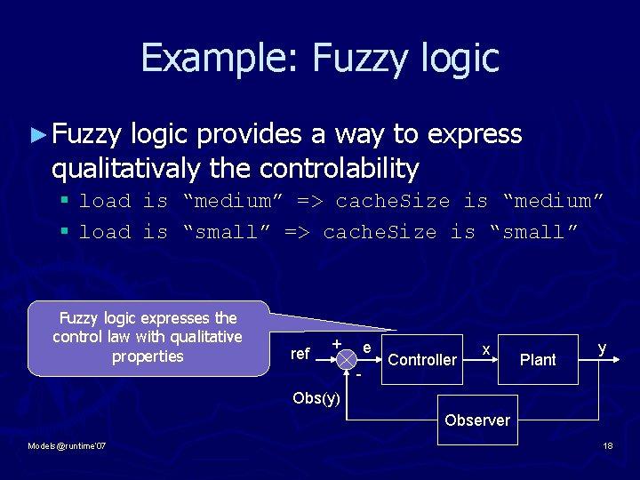 Example: Fuzzy logic ► Fuzzy logic provides a way to express qualitativaly the controlability