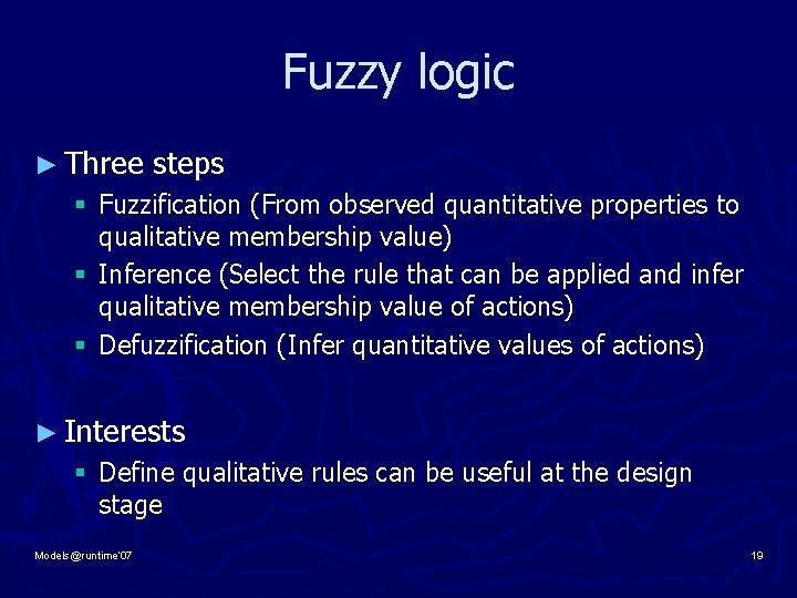 Fuzzy logic ► Three steps § Fuzzification (From observed quantitative properties to qualitative membership