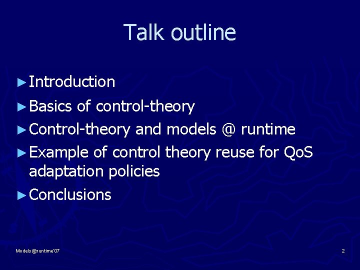 Talk outline ► Introduction ► Basics of control-theory ► Control-theory and models @ runtime