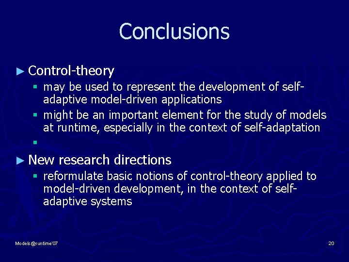 Conclusions ► Control-theory § may be used to represent the development of selfadaptive model-driven