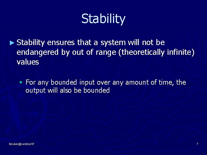 Stability ► Stability ensures that a system will not be endangered by out of