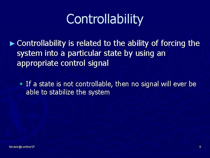 Controllability ► Controllability is related to the ability of forcing the system into a