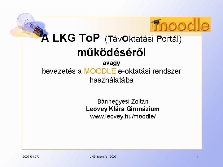 A LKG To. P (Táv. Oktatási Portál) működéséről avagy bevezetés a MOODLE e-oktatási rendszer