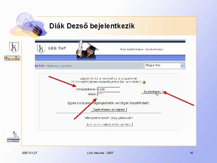 Diák Dezső bejelentkezik 2007. 01. 27. LKG-Moodle - 2007 10