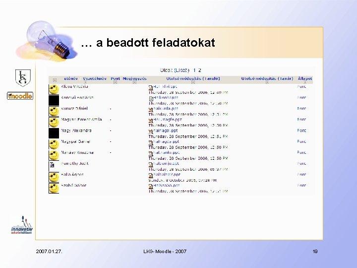 … a beadott feladatokat 2007. 01. 27. LKG-Moodle - 2007 19