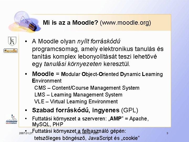 Mi is az a Moodle? (www. moodle. org) • A Moodle olyan nyílt forráskódú