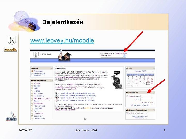Bejelentkezés www. leovey. hu/moodle 2007. 01. 27. LKG-Moodle - 2007 9