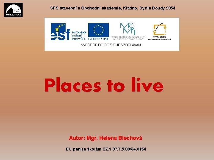 SPŠ stavební a Obchodní akademie, Kladno, Cyrila Boudy 2954 Places to live Autor: Mgr.