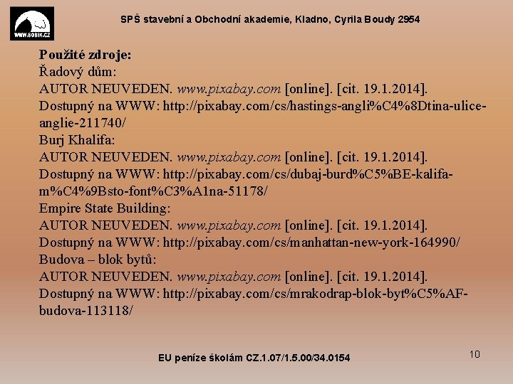 SPŠ stavební a Obchodní akademie, Kladno, Cyrila Boudy 2954 Použité zdroje: Řadový dům: AUTOR