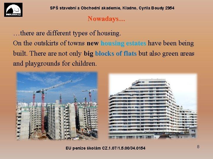 SPŠ stavební a Obchodní akademie, Kladno, Cyrila Boudy 2954 Nowadays… …there are different types