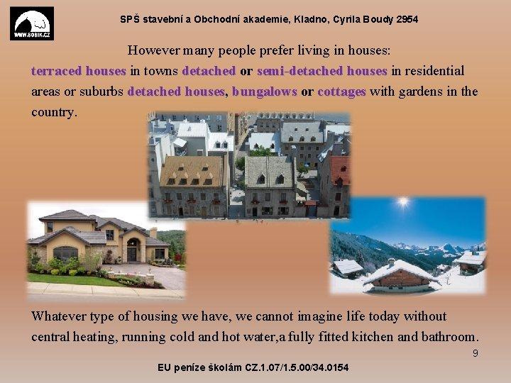 SPŠ stavební a Obchodní akademie, Kladno, Cyrila Boudy 2954 However many people prefer living