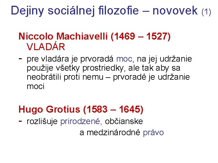 Dejiny sociálnej filozofie – novovek (1) Niccolo Machiavelli (1469 – 1527) VLADÁR - pre