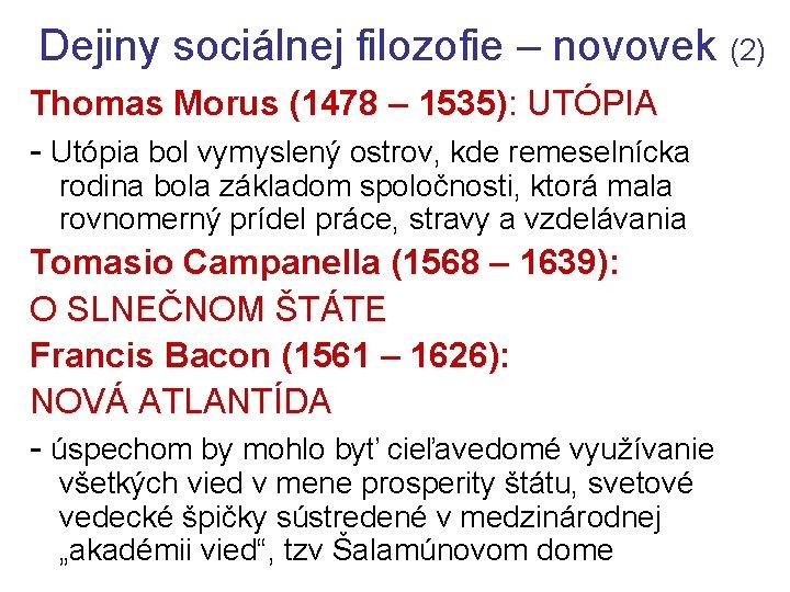 Dejiny sociálnej filozofie – novovek (2) Thomas Morus (1478 – 1535): UTÓPIA - Utópia