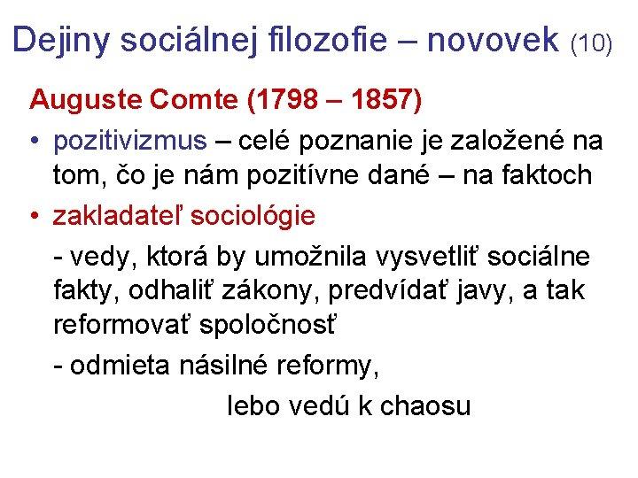 Dejiny sociálnej filozofie – novovek (10) Auguste Comte (1798 – 1857) • pozitivizmus –
