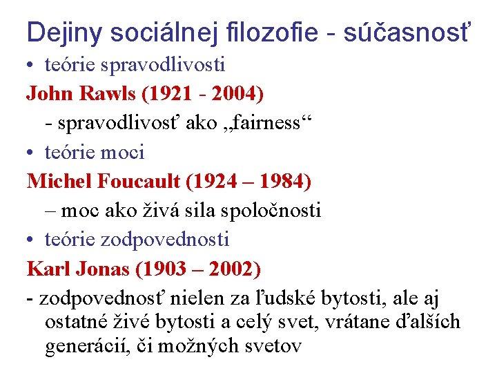 Dejiny sociálnej filozofie - súčasnosť • teórie spravodlivosti John Rawls (1921 - 2004) -