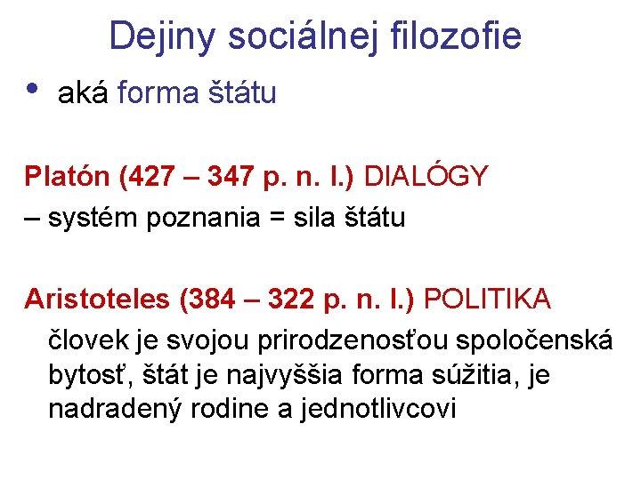 Dejiny sociálnej filozofie • aká forma štátu Platón (427 – 347 p. n. l.