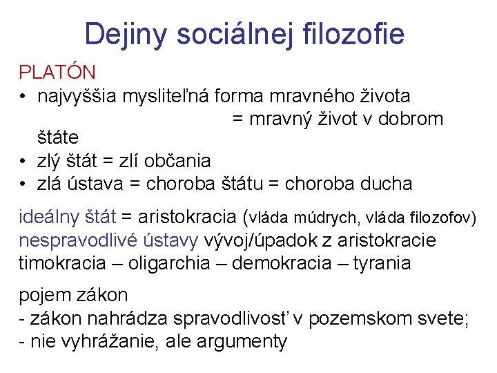 Dejiny sociálnej filozofie PLATÓN • najvyššia mysliteľná forma mravného života = mravný život v