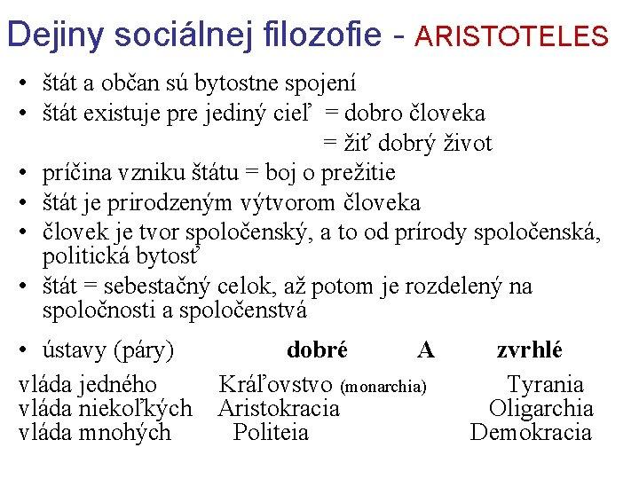 Dejiny sociálnej filozofie - ARISTOTELES • štát a občan sú bytostne spojení • štát