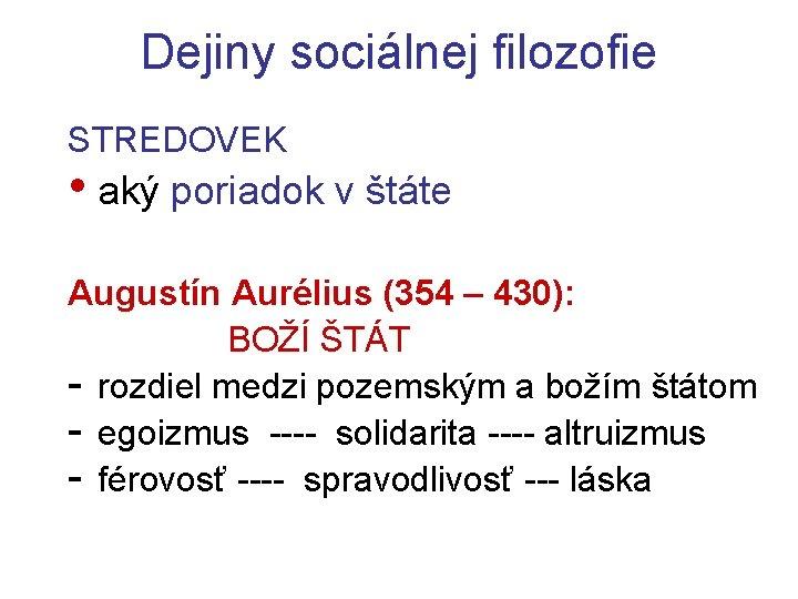 Dejiny sociálnej filozofie STREDOVEK • aký poriadok v štáte Augustín Aurélius (354 – 430):