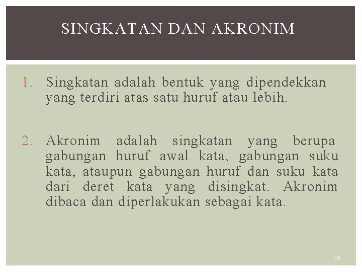 SINGKATAN DAN AKRONIM 1. Singkatan adalah bentuk yang dipendekkan yang terdiri atas satu huruf