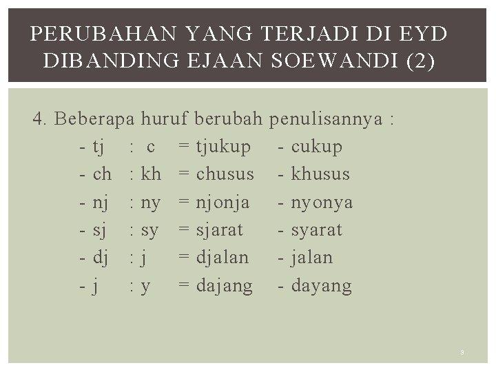 PERUBAHAN YANG TERJADI DI EYD DIBANDING EJAAN SOEWANDI (2) 4. Beberapa - tj :
